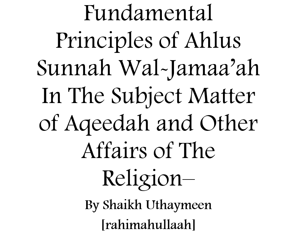 Fundamental Principles of Ahlus Sunnah Wal Jamaa'ah In Aqeedah and Other Affairs of The Religion