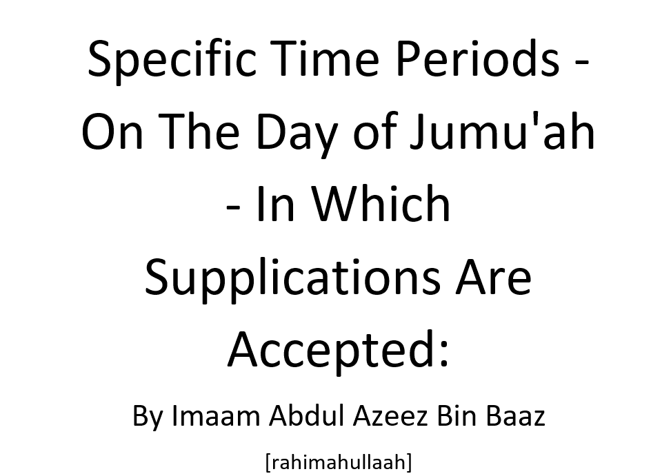 Specific Time Periods -On The Day of Jumu'ah – In Which Supplications Are Accepted