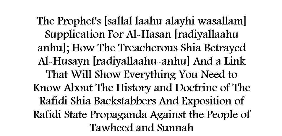 The Prophet's Supplication For Al-Hasan And How The Treacherous Shia Betrayed Al-Husayn