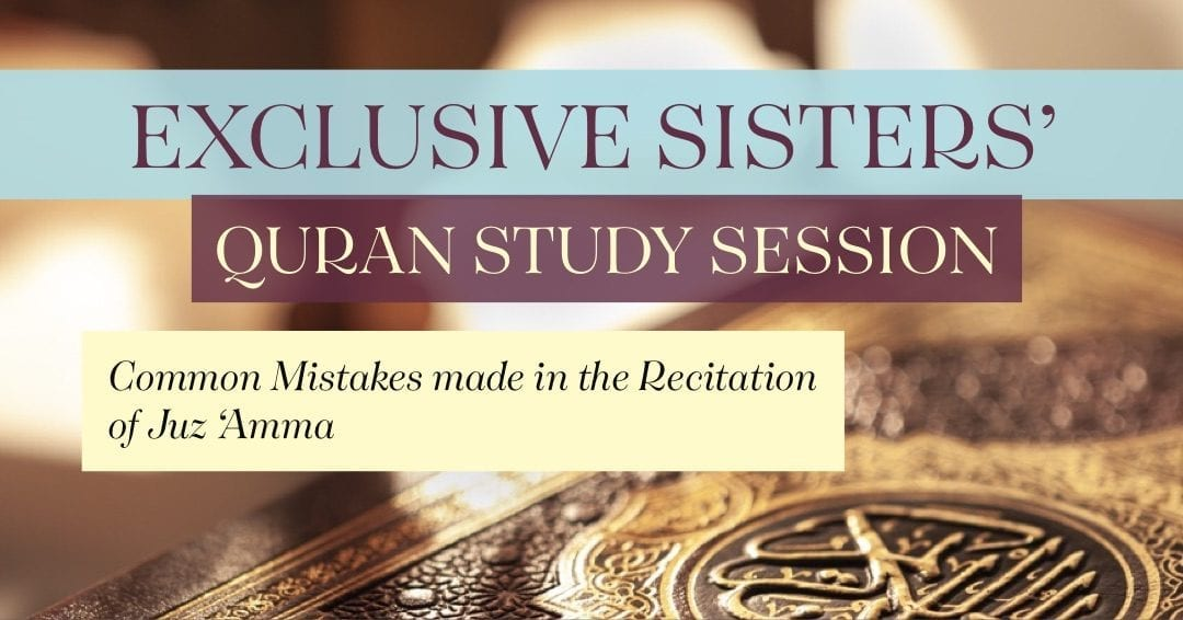 "Exclusive Sisters' Quran Study Session ""Common Mistakes made in the recitation of Juz Amma"
