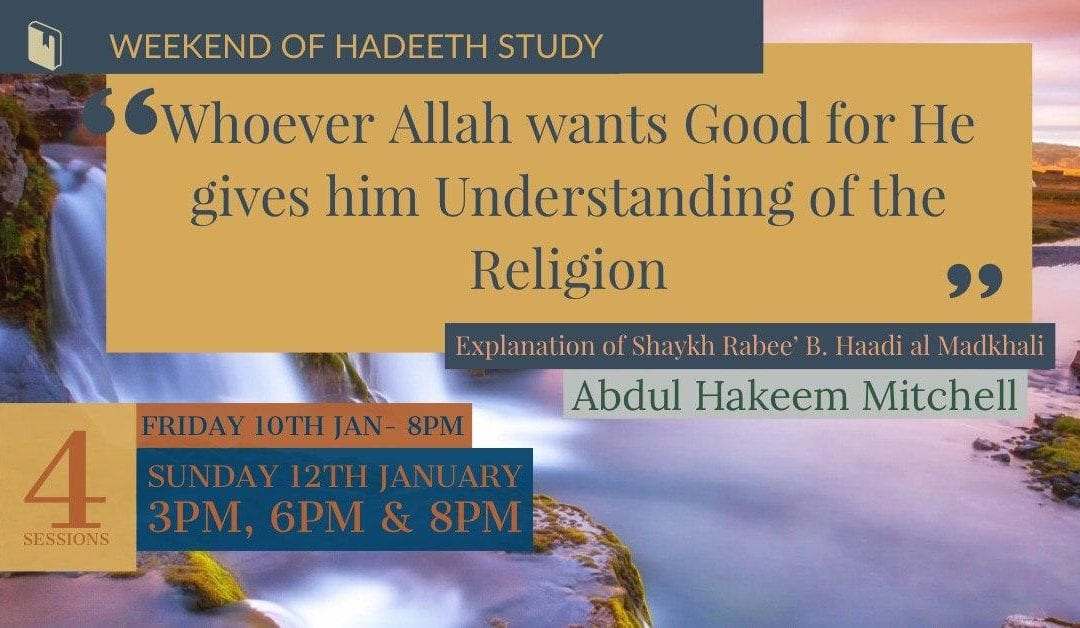 "Weekend Hadeeth Study: ""Whoever Allah wants Good for…"" with Ustadh Abdul Hakeem Mitchell – Fri 10th Jan and Sun 12th Jan"