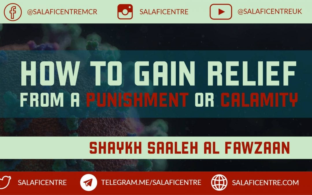 Current Trials and Calamities and How to Gain Relief from Them – Shaykh Fawzaan
