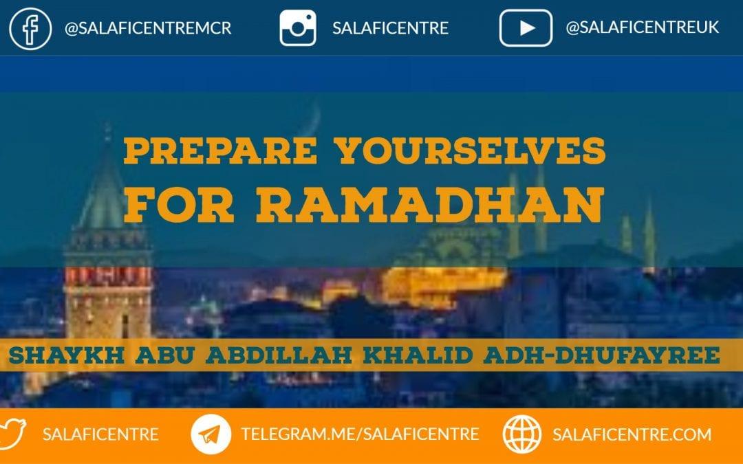 Prepare Yourselves for Ramadhan – Shaykh Abu Abdillah Khalid Adh-Dhufayree