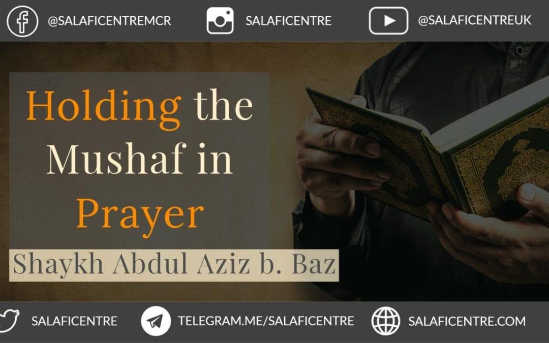 Holding the Mushaf in The Prayer – Shaykh Abdul Aziz Bin Baaz