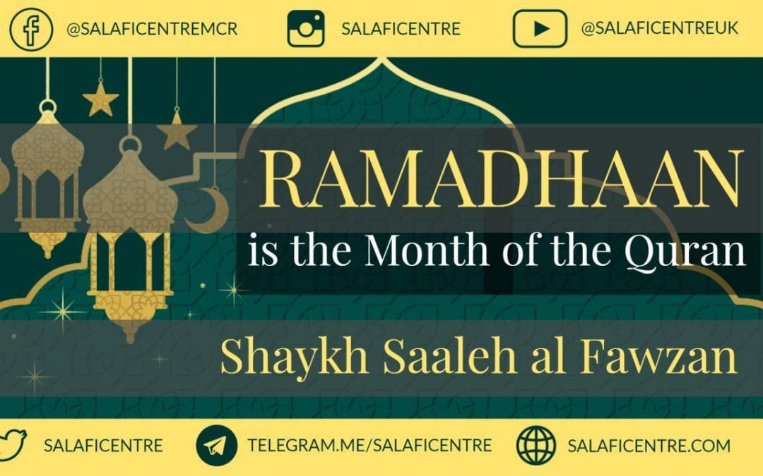 Ramadhan is the Month of the Quran – Shaykh Fawzaan