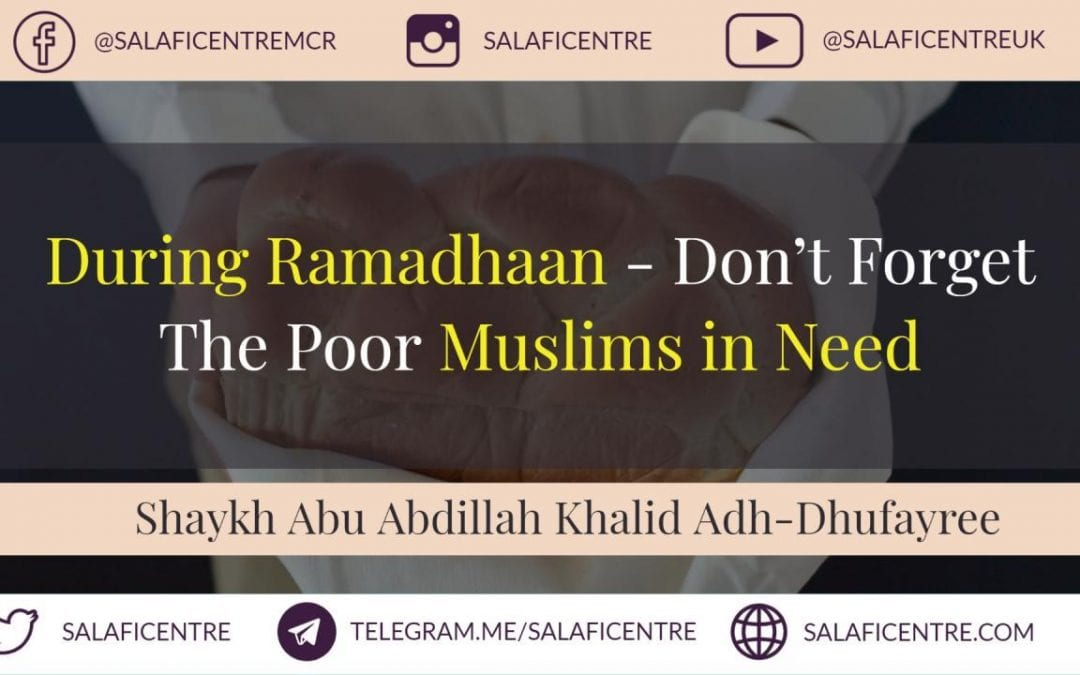 This Ramadhaan Don't Forget Your Poor Fellow Muslims – Shaykh Khalid Adh-Dhufayree