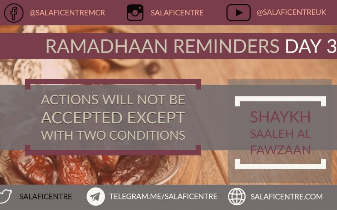 "Ramadhaan Reminders Day 3 – ""Your Actions Will Not be Accepted Unless…"" Shaykh Fawzaan"