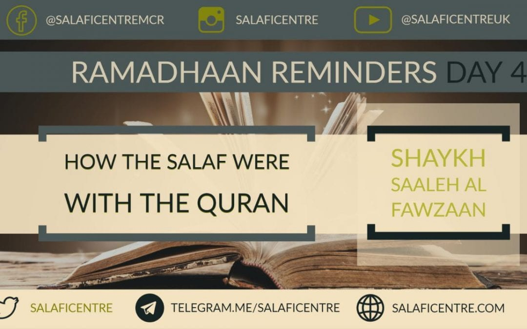 Daily Ramadhaan Reminder Day 4 – How the Salaf were with the Quran in Ramadhan – Shaykh Fawzaan