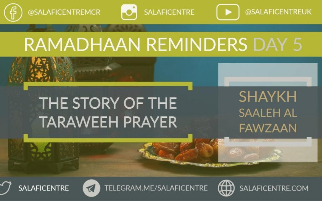 The Story of Taraweeh – Day 5 Ramadhaan Reminders – Shaykh Fawzaan