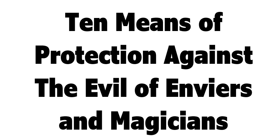 Ten Means of Protection Against The Evil of Enviers and Magicians