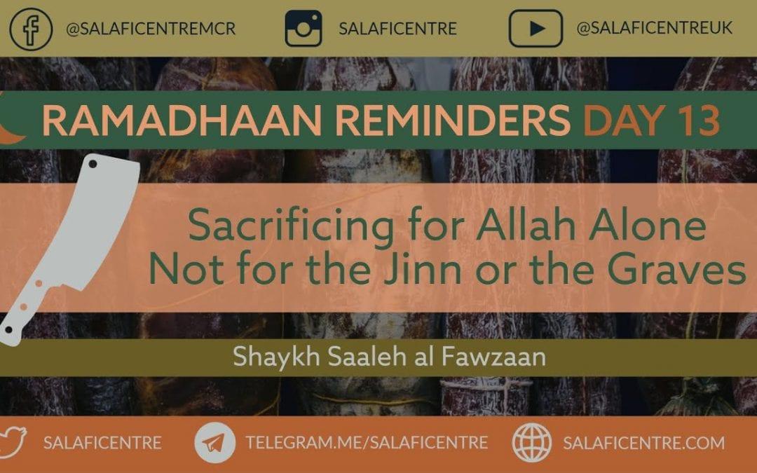 Day 13 – Sacrificing for Jinn or Graves vs Allah alone – Shaykh Fawzaan