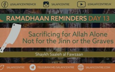 Day 13 – Sacrificing for Jinn or Graves vs Allah alone – Shaykh Fawzaan