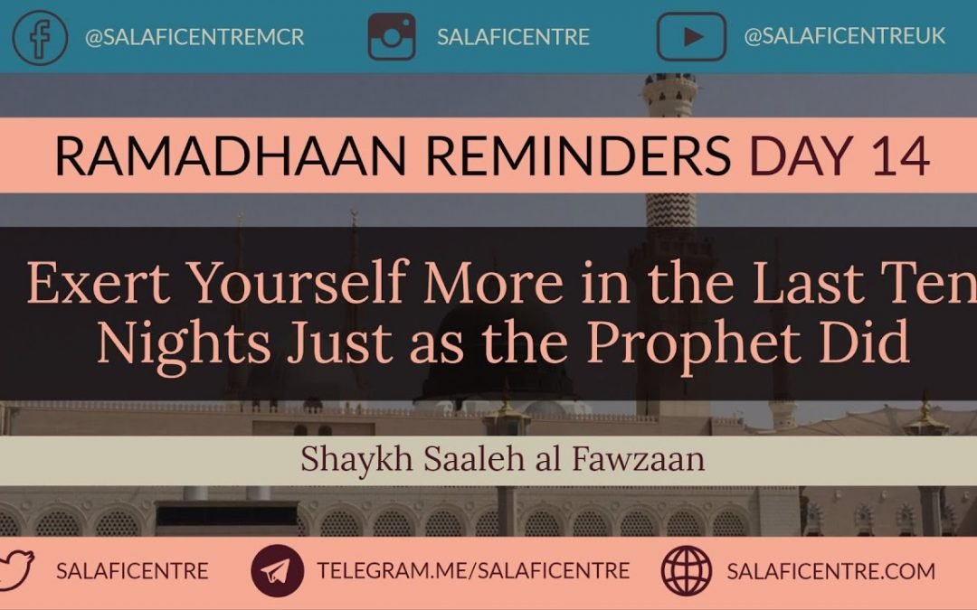 Exert Yourself More in the Last Ten Nights Just as the Prophet Did – Day 14 – Shaykh Fawzaan