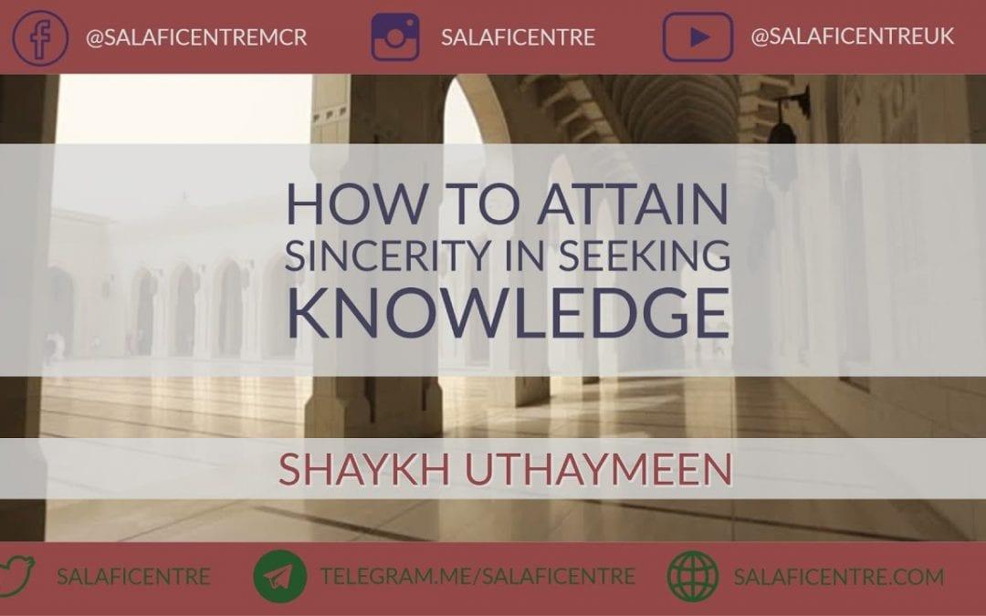 How to Attain Sincerity in Seeking Knowledge – Shaykh Uthaymeen
