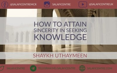 How to Attain Sincerity in Seeking Knowledge – Shaykh Uthaymeen