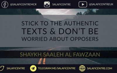 Stick to the Authentic Texts & Don't be Worried about Opposers – Shaykh Fawzaan