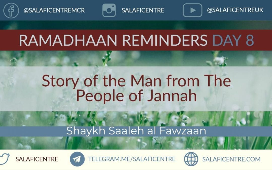 How to Be From the People of Jannah – Ramadhaan Reminder Day 8 – Shaykh Fawzaan