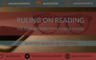 Rulings around Reading the Quran from your Mobile – Shaykh Fawzan