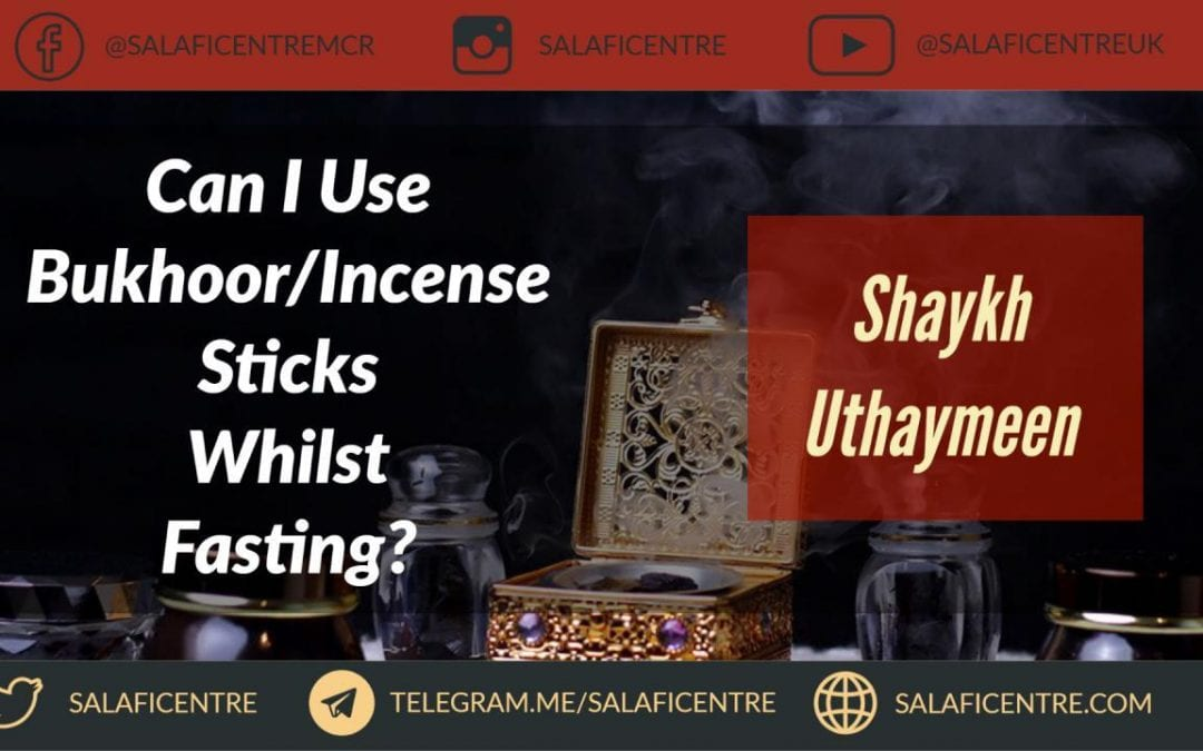 Can I Use Bukhoor or Incense Sticks Whilst Fasting? – Shaykh Al-Uthaymeen