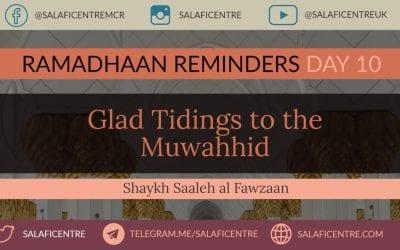 Tremendous Glad Tidings for the Muwahhid – Day 10 – Shaykh Fawzan